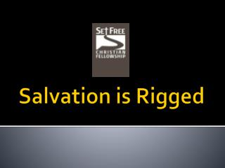 Salvation is Rigged