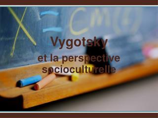 Vygotsky et la perspective socioculturelle
