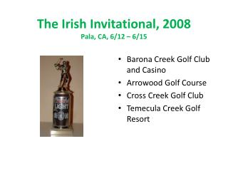 The Irish Invitational, 2008 Pala, CA, 6/12 – 6/15