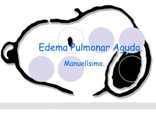 Edema Pulmonar Agudo.