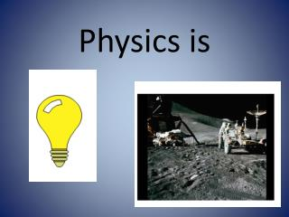 Physics is