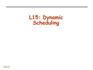 L15: Dynamic Scheduling