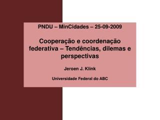 PNDU   MinCidades   25-09-2009  Coopera  o e coordena  o federativa   Tend ncias, dilemas e perspectivas  Jeroen J. Klin