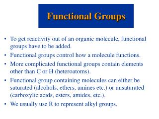 To get reactivity out of an organic molecule, functional groups have to be added.