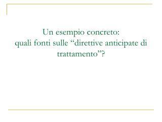 """Un esempio concreto: quali fonti sulle """"direttive anticipate di trattamento""""?"""