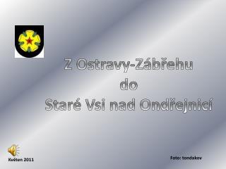 Z  Ostravy -Zábřehu do Staré Vsi nad  Ondřejnicí