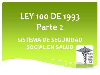 LEY 100 DE 1993 Parte 2