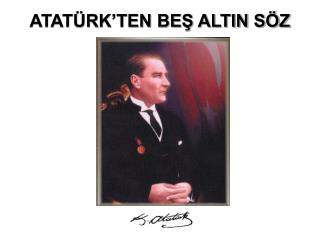 ATAT�RK�TEN BE? ALTIN S�Z