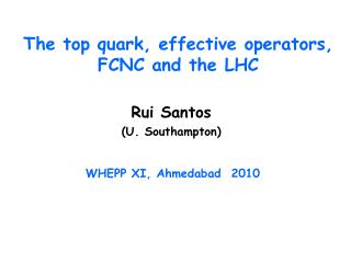 The top quark, effective operators, FCNC and the LHC