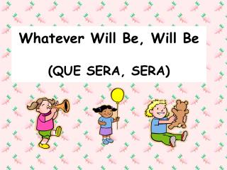 Whatever Will Be, Will Be (QUE SERA, SERA)