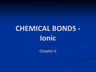 CHEMICAL BONDS - Ionic