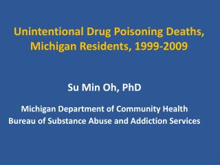 Unintentional Drug Poisoning Deaths, Michigan Residents, 1999-2009