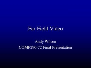 Far Field Video