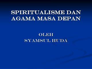SPIRITUALISMe DAN AGAMA MASA DEPAN
