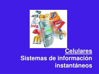 Celulares Sistemas de informaci ón instantáneos