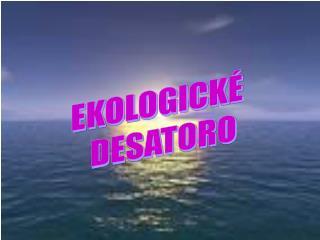 EKOLOGICKÉ   DESATORO