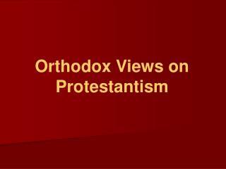 Orthodox Views on Protestantism