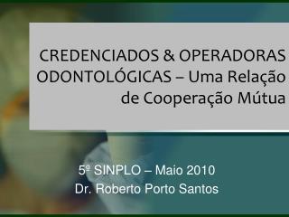 CREDENCIADOS & OPERADORAS ODONTOLÓGICAS – Uma Relação de Cooperação Mútua