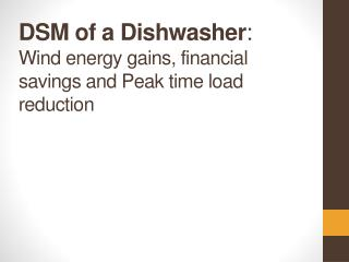 DSM of a Dishwasher :  Wind energy gains, financial savings and Peak time load reduction