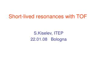 Short-lived resonances with TOF