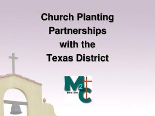 Church Planting Partnerships  with the  Texas District