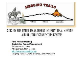 SOCIETY FOR RANGE MANAGEMENT INTERNATIONAL MEETING     ALBUQUERQUE CONVENTION CENTER