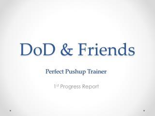 DoD &  Friends