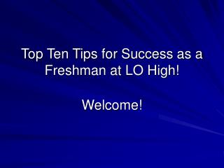 Top Ten Tips for Success as a  Freshman at LO High!