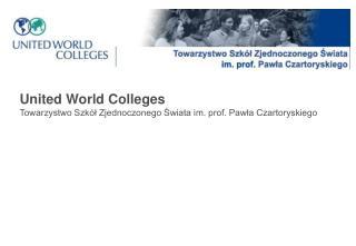 United World Colleges Towarzystwo Szkół Zjednoczonego Świata im. prof. Pawła Czartoryskiego
