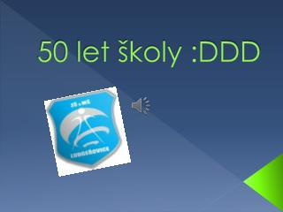 50 let školy :DDD