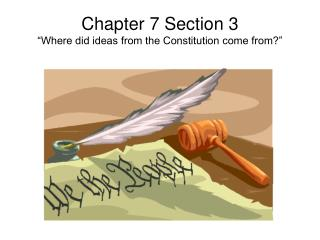 """Chapter 7 Section 3 """"Where did ideas from the Constitution come from?"""""""