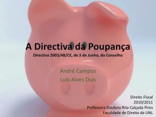 A Directiva da Poupança Directiva 2003/48/CE, de 3 de Junho, do Conselho