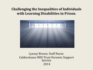 Challenging the Inequalities of Individuals with Learning Disabilities in Prison .