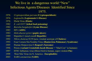 "We live in  a dangerous world:""New"" Infectious Agents/Diseases  Identified Since 1975."