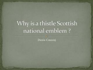Why is a thistle Scottish national emblem ?