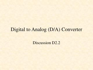 Digital to Analog (D/A) Converter