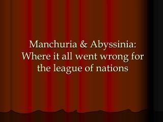 Manchuria & Abyssinia: Where it all went wrong for the league of nations