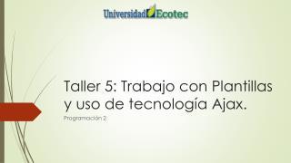 Taller 5: Trabajo con Plantillas y uso de tecnología Ajax.