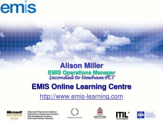 Alison Miller EMIS Operations Manager Seconded to Newham PCT EMIS Online Learning Centre