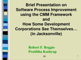 Brief Presentation on  Software Process Improvement using the CMM Framework and How Some Development Corporations See Th