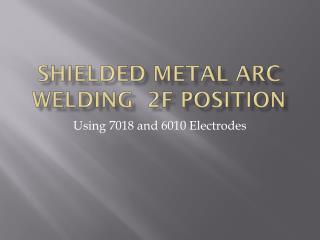 Shielded Metal Arc Welding  2F position