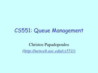 CS551: Queue Management