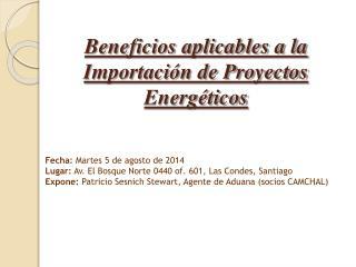 Beneficios aplicables a la Importaci�n de Proyectos Energ�ticos
