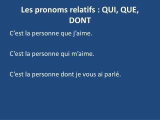 Les pronoms relatifs: QUI, QUE, DONT