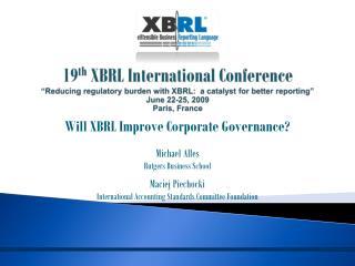 Will XBRL Improve Corporate Governance? Michael Alles Rutgers Business School Maciej Piechocki