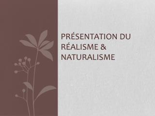 Présentation du réalisme & naturalisme