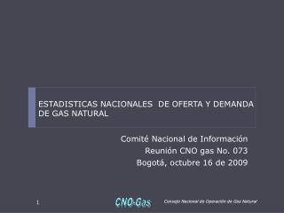 Comité Nacional de Información Reunión CNO gas No. 073 Bogotá, octubre 16 de 2009