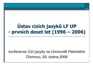 Ústav cizích jazyků LF UP - prvních deset let (1996 – 2006)