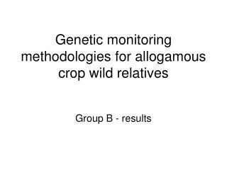 Genetic monitoring methodologies for allogamous crop wild relatives