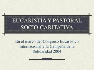 EUCARISTÍA Y PASTORAL SOCIO-CARITATIVA